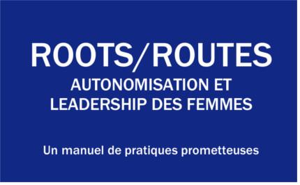 Roots/Routes Autonomisation et Leadership des femmes